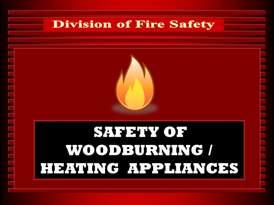 SAFETY OF WOODBURNING / HEATING APPLIANCES