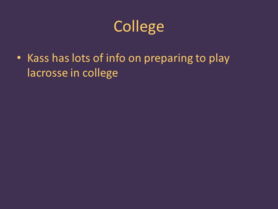 College Kass has lots of info on preparing to play lacrosse in college
