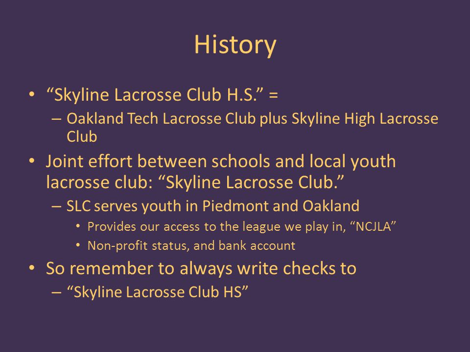 History Skyline Lacrosse Club H.S. = – Oakland Tech Lacrosse Club plus Skyline High Lacrosse Club Joint effort between schools and local youth lacross