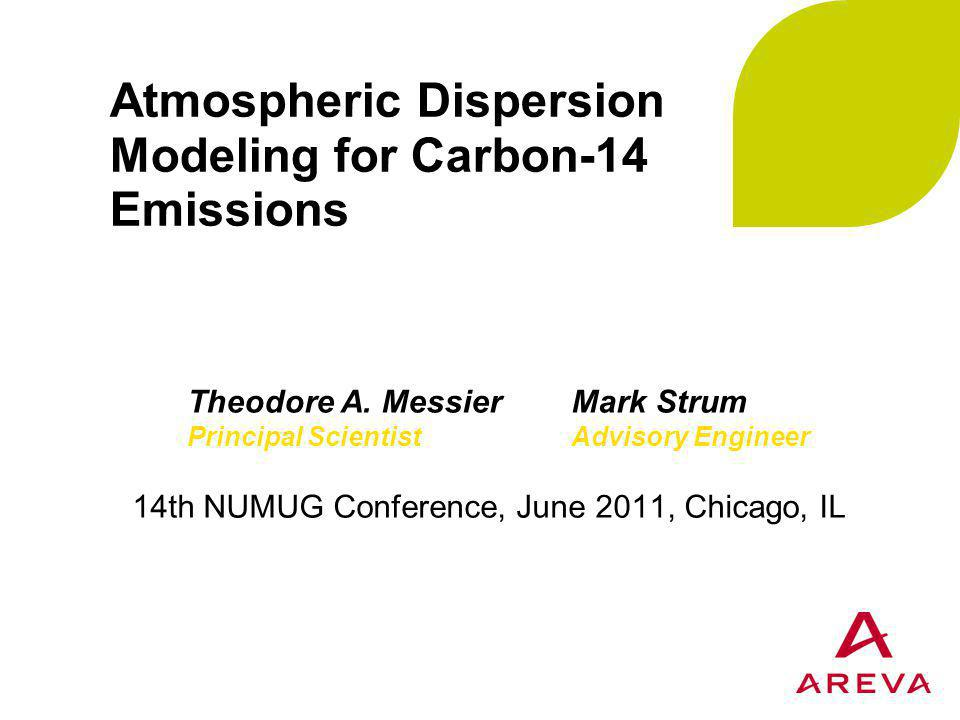 Atmospheric Dispersion Modeling for Carbon-14 Emissions 14th NUMUG Conference, June 2011, Chicago, IL Theodore A.