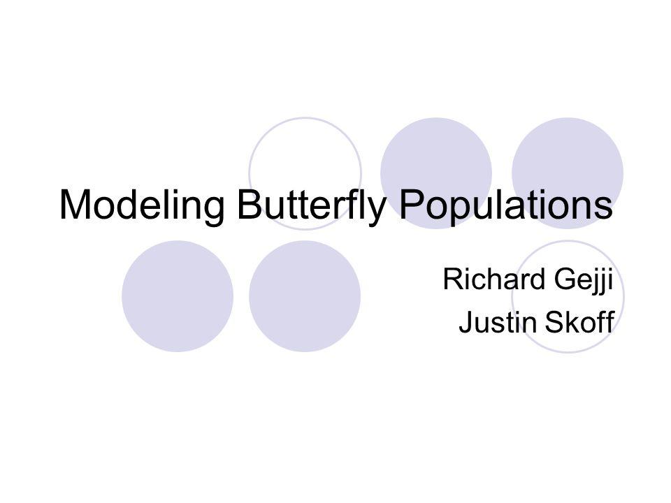 Modeling Butterfly Populations Richard Gejji Justin Skoff
