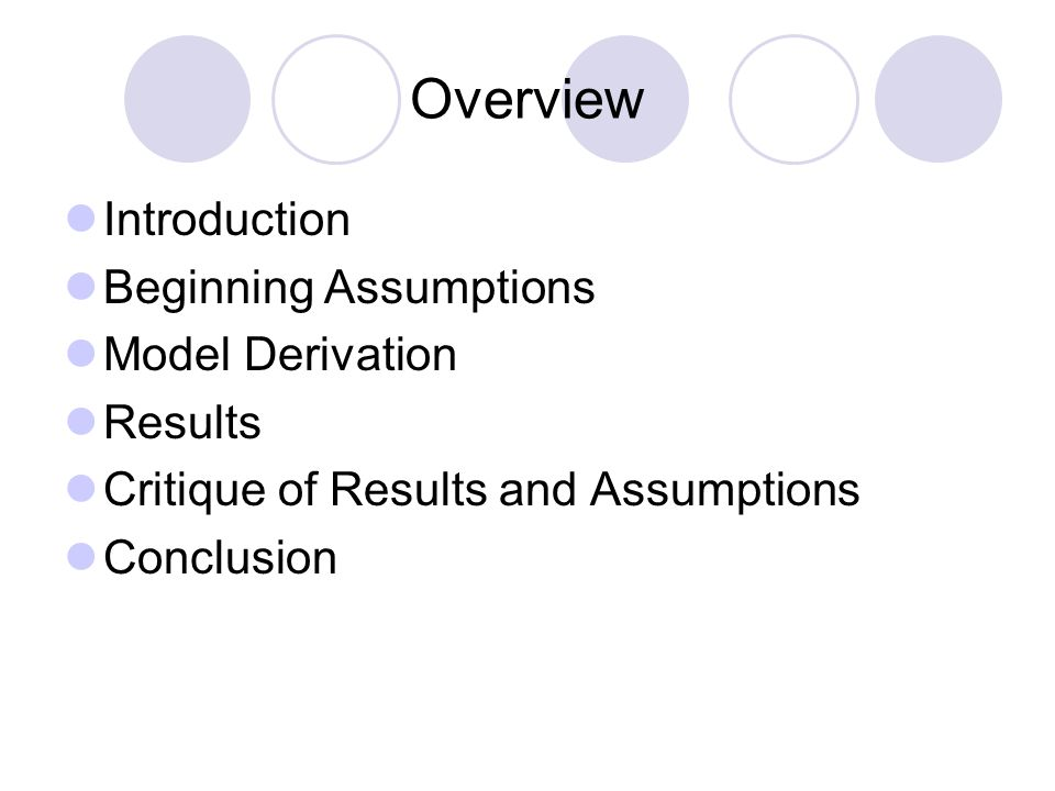 Overview Introduction Beginning Assumptions Model Derivation Results Critique of Results and Assumptions Conclusion