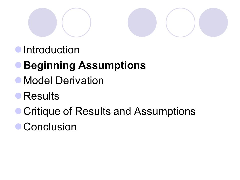 Introduction Beginning Assumptions Model Derivation Results Critique of Results and Assumptions Conclusion