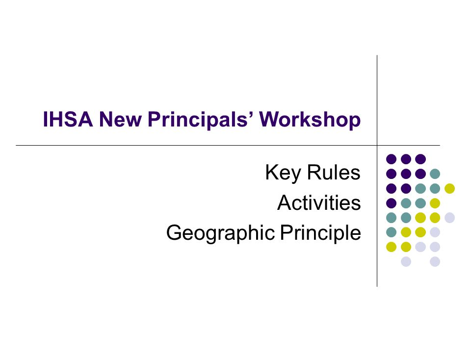 IHSA New Principals Workshop Key Rules Activities Geographic Principle