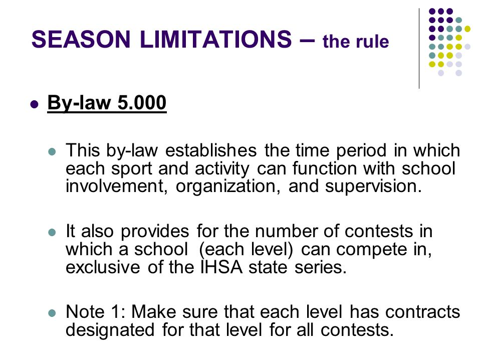 SEASON LIMITATIONS – the rule By-law This by-law establishes the time period in which each sport and activity can function with school involvement, organization, and supervision.