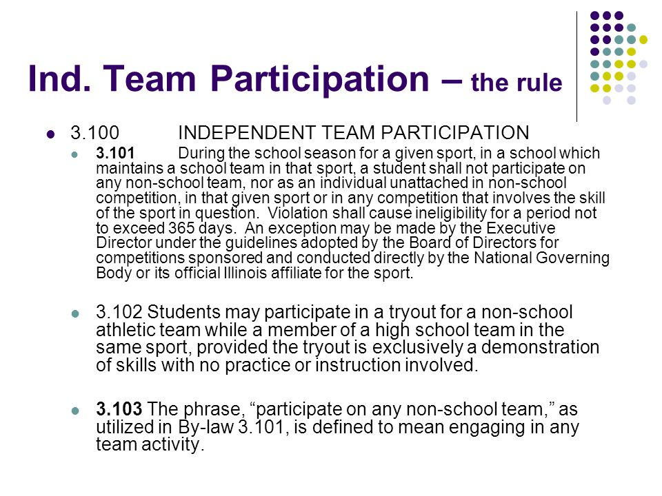 Ind. Team Participation – the rule 3.100INDEPENDENT TEAM PARTICIPATION 3.101During the school season for a given sport, in a school which maintains a