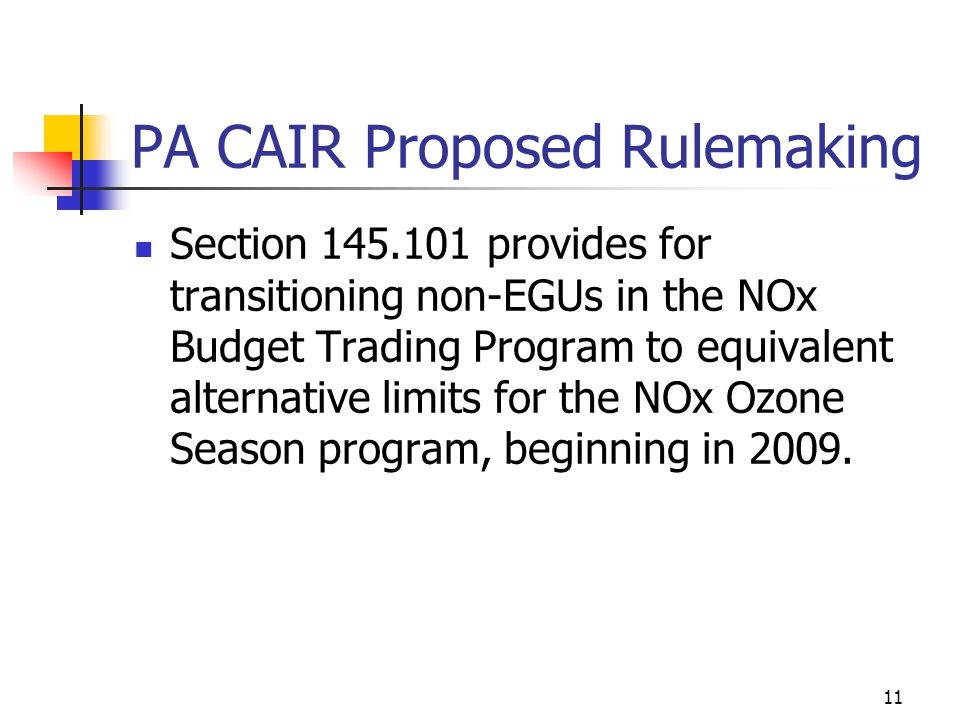 11 PA CAIR Proposed Rulemaking Section 145.101 provides for transitioning non-EGUs in the NOx Budget Trading Program to equivalent alternative limits for the NOx Ozone Season program, beginning in 2009.
