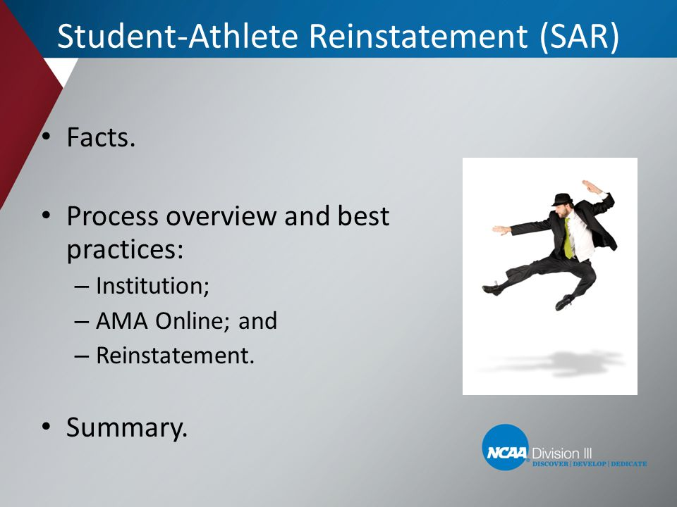 Student-Athlete Reinstatement (SAR) Facts. Process overview and best practices: – Institution; – AMA Online; and – Reinstatement. Summary.