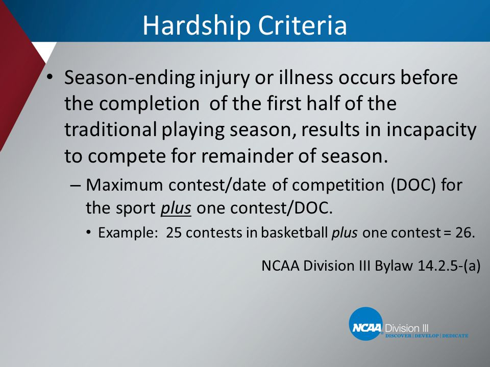 Hardship Criteria Season-ending injury or illness occurs before the completion of the first half of the traditional playing season, results in incapac