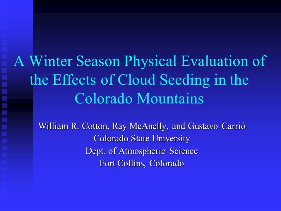 A Winter Season Physical Evaluation of the Effects of Cloud Seeding in the Colorado Mountains William R.