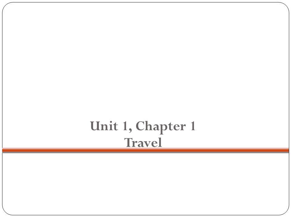 Unit 1, Chapter 1 Travel Unit 1, chapter 1