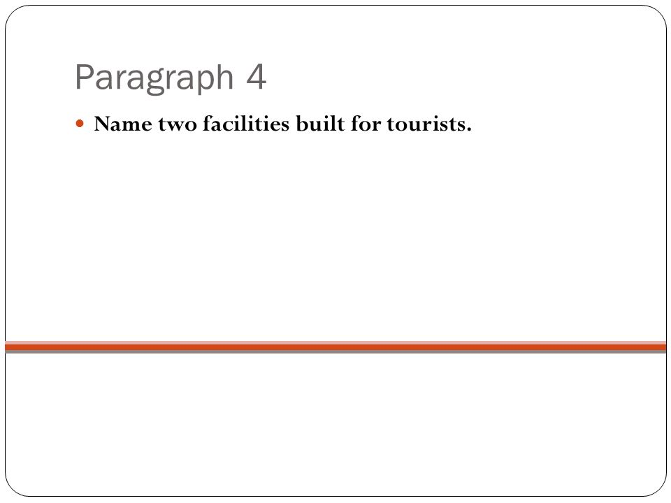 Paragraph 4 Name two facilities built for tourists.