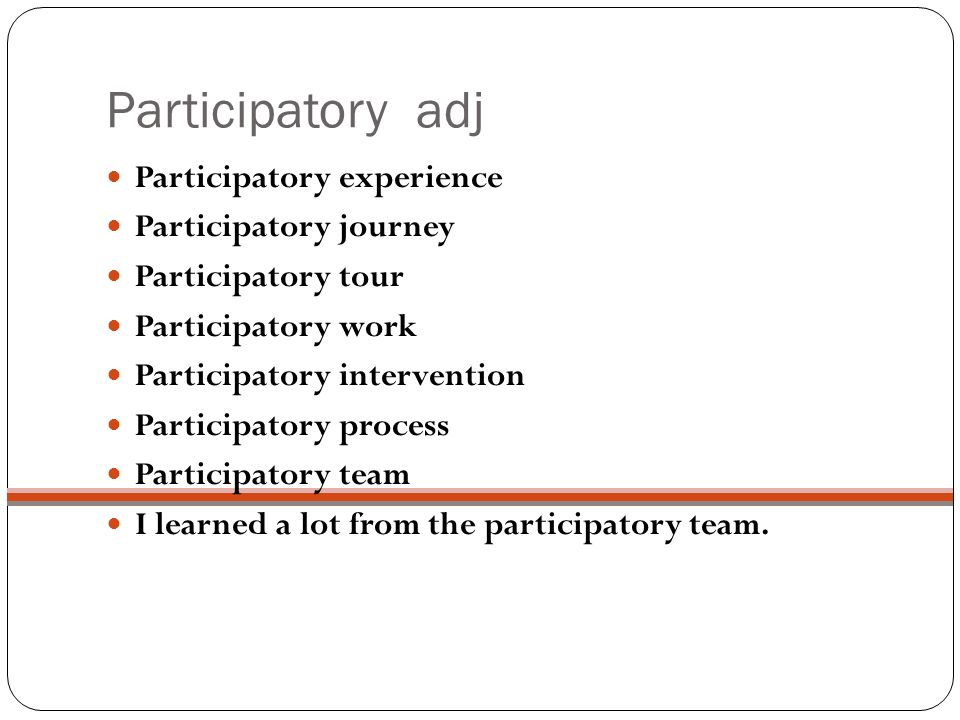 Participatory adj Participatory experience Participatory journey Participatory tour Participatory work Participatory intervention Participatory process Participatory team I learned a lot from the participatory team.