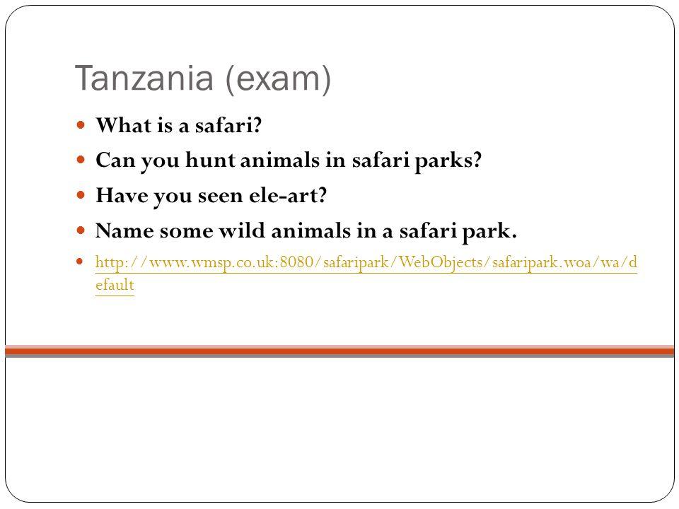 Tanzania (exam) What is a safari. Can you hunt animals in safari parks.