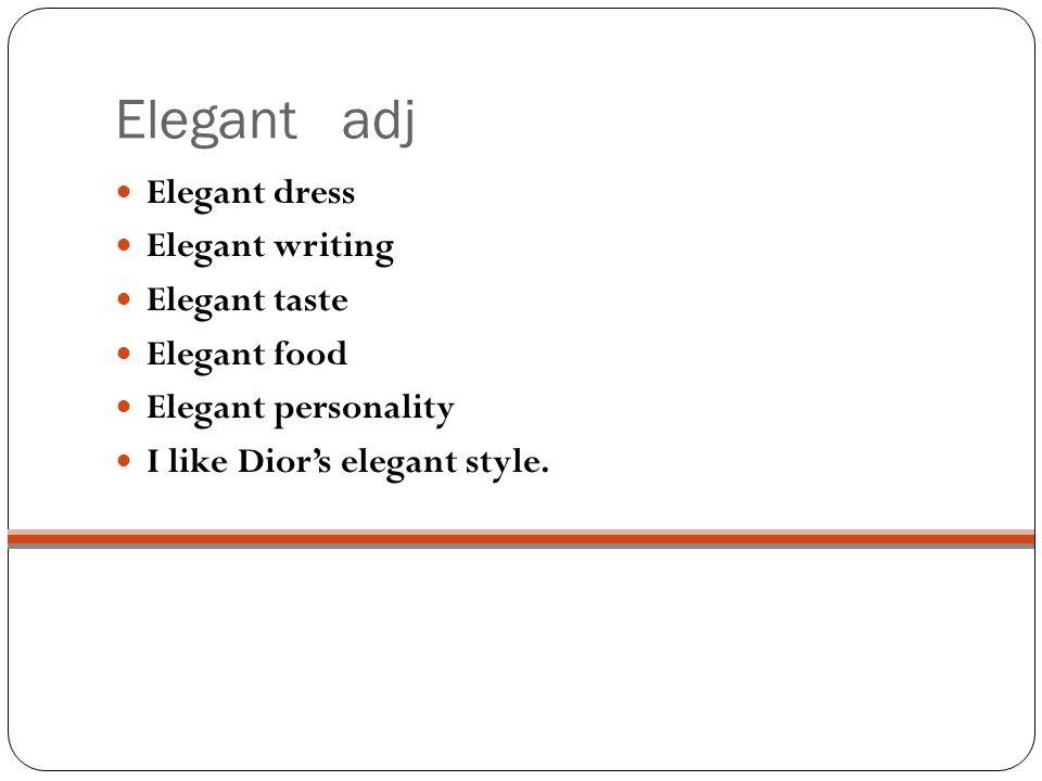 Elegant adj Elegant dress Elegant writing Elegant taste Elegant food Elegant personality I like Diors elegant style.