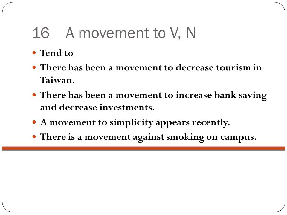 16 A movement to V, N Tend to There has been a movement to decrease tourism in Taiwan.