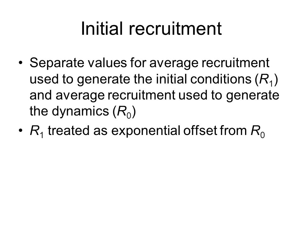 Initial recruitment Separate values for average recruitment used to generate the initial conditions (R 1 ) and average recruitment used to generate th