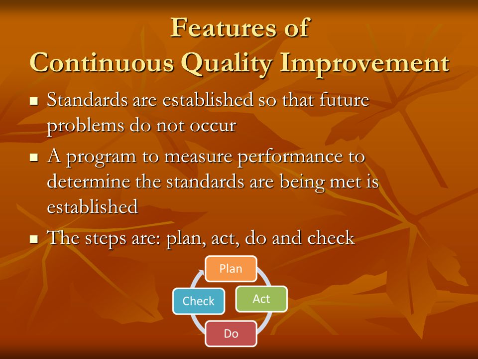 Features of Continuous Quality Improvement Uses statistical tools to uncover problems Uses statistical tools to uncover problems When a problem is unc
