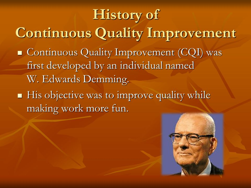 Features of Continuous Quality Improvement Standards are established so that future problems do not occur Standards are established so that future problems do not occur A program to measure performance to determine the standards are being met is established A program to measure performance to determine the standards are being met is established The steps are: plan, act, do and check The steps are: plan, act, do and check