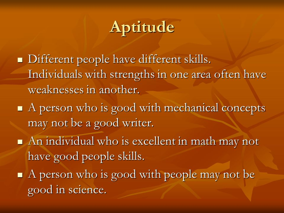 Ability To Do The Job Aptitude Aptitude Defined as the natural talent or ability to learn easily and quickly; a set of factors which can be assessed and which show what occupation a person is best suited for.