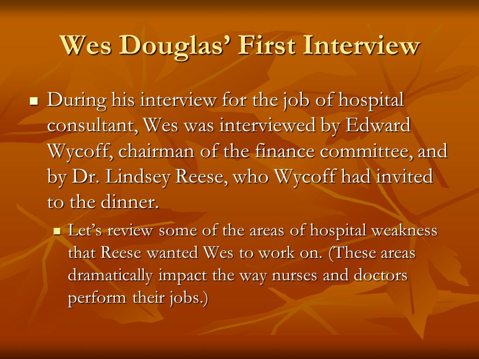 Wes Douglas First Interview Before being offered the job as interim administrator, Wes was offered a job as a hospital consultant.