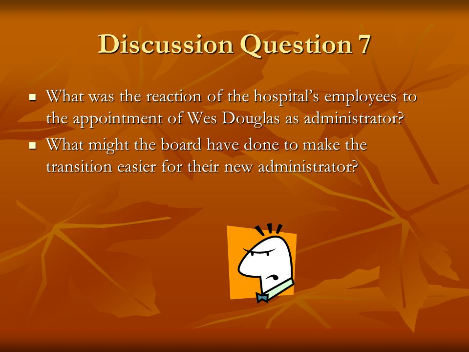 Discussion Question 6 While Edward Wycoff was willing to blame Roger Selman for the hospitals financial problems, Roger felt that the board shared responsibility for the hospitals poor financial condition.