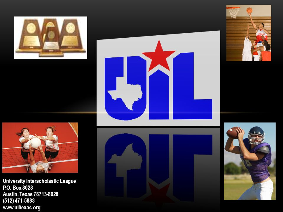 University Interscholastic League P.O. Box 8028 Austin, Texas 78713-8028 (512) 471-5883 www.uiltexas.org