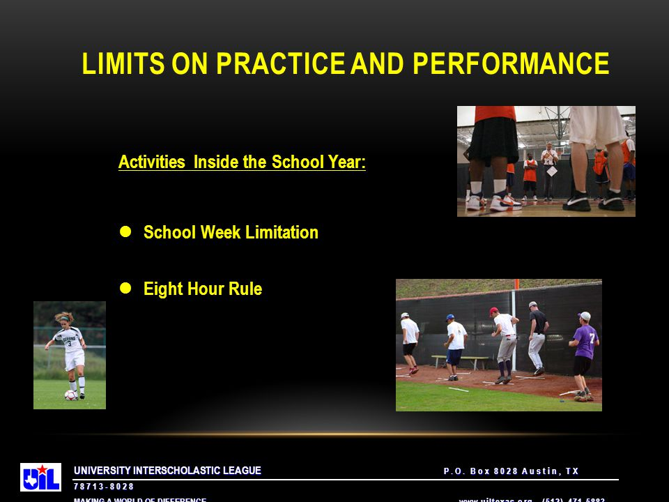 UNIVERSITY INTERSCHOLASTIC LEAGUE P.O. Box 8028 Austin, TX 78713-8028 MAKING A WORLD OF DIFFERENCE. www.uiltexas.org (512) 471-5883 LIMITS ON PRACTICE