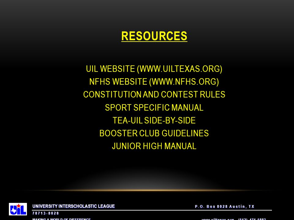 UNIVERSITY INTERSCHOLASTIC LEAGUE P.O. Box 8028 Austin, TX 78713-8028 MAKING A WORLD OF DIFFERENCE. www.uiltexas.org (512) 471-5883 RESOURCES UIL WEBS