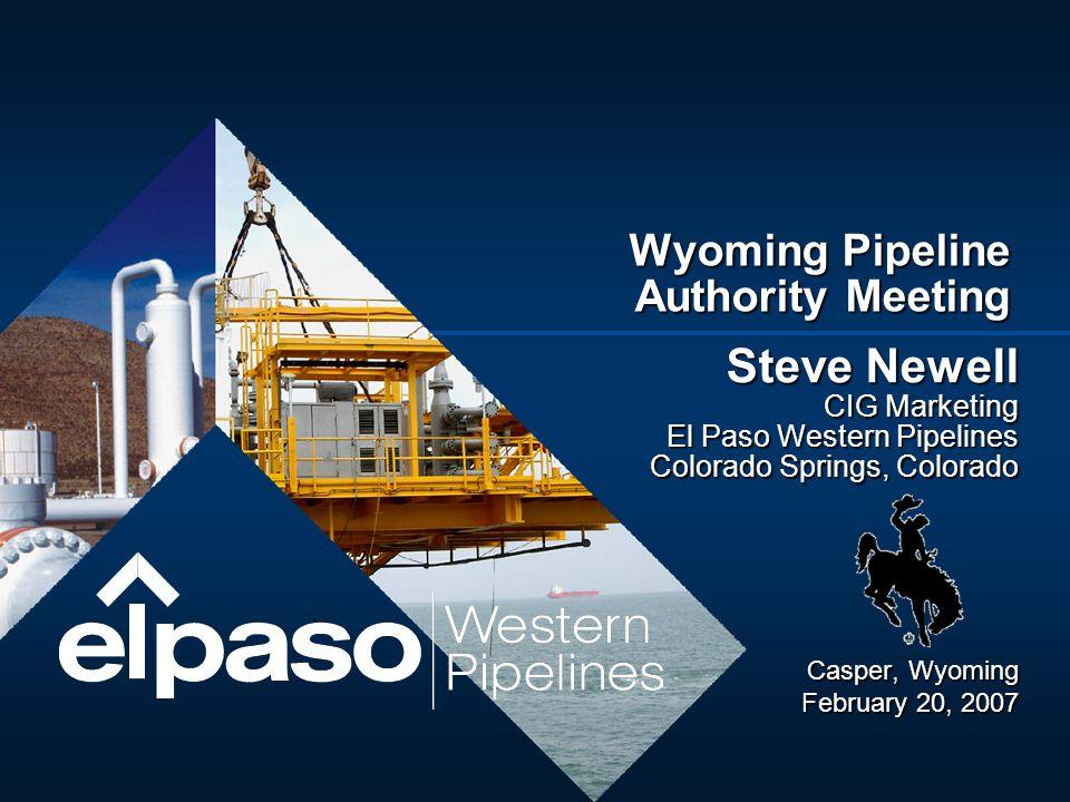 Steve Newell CIG Marketing El Paso Western Pipelines Colorado Springs, Colorado Casper, Wyoming February 20, 2007 Wyoming Pipeline Authority Meeting
