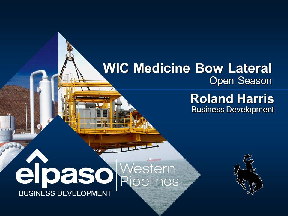 Roland Harris Business Development WIC Medicine Bow Lateral Open Season BUSINESS DEVELOPMENT