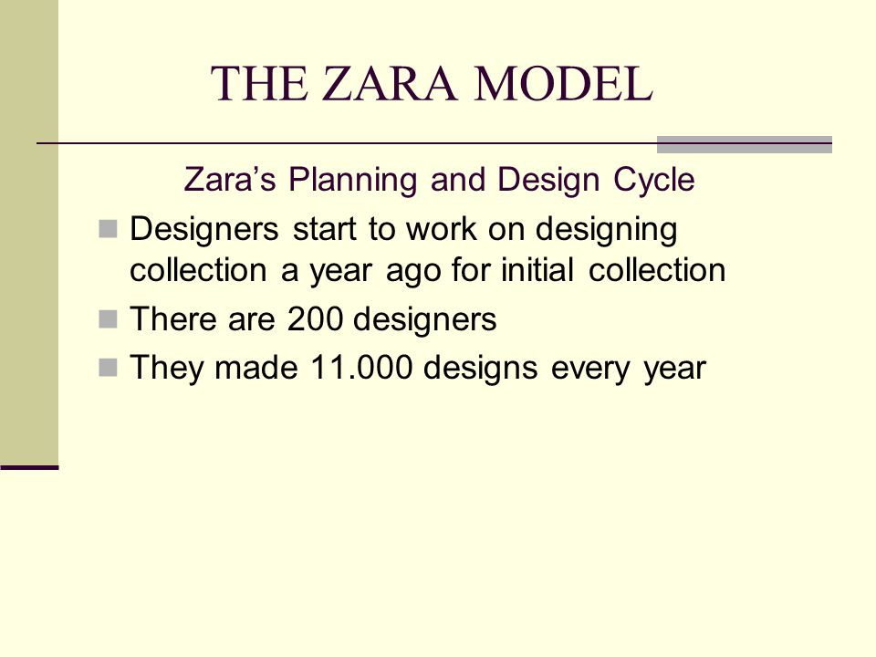THE ZARA MODEL Zaras Planning and Design Cycle Designers start to work on designing collection a year ago for initial collection There are 200 designe