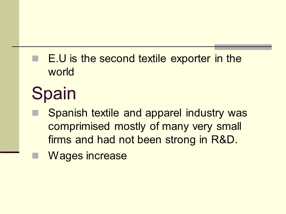 E.U is the second textile exporter in the world Spain Spanish textile and apparel industry was comprimised mostly of many very small firms and had not