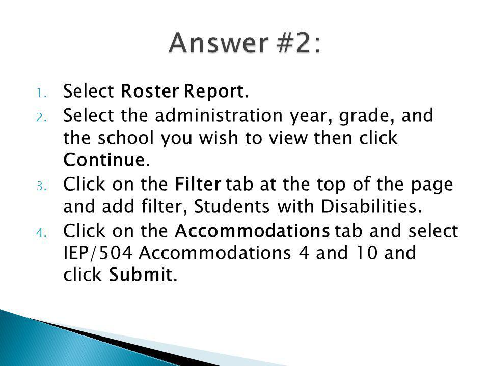 1. Select Roster Report. 2. Select the administration year, grade, and the school you wish to view then click Continue. 3. Click on the Filter tab at