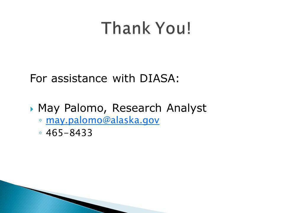 For assistance with DIASA: May Palomo, Research Analyst may.palomo@alaska.gov 465-8433