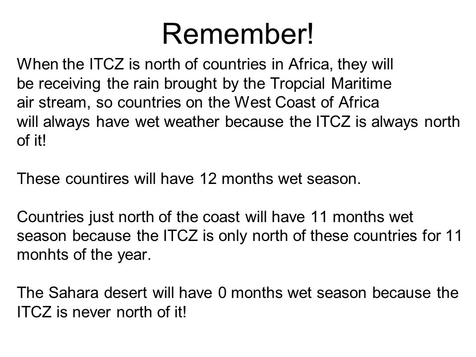Remember! When the ITCZ is north of countries in Africa, they will be receiving the rain brought by the Tropcial Maritime air stream, so countries on