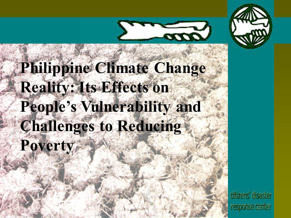 Philippine Climate Change Reality: Its Effects on Peoples Vulnerability and Challenges to Reducing Poverty