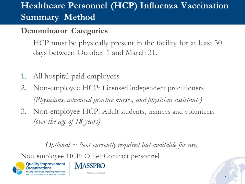 13 Healthcare Personnel (HCP) Influenza Vaccination Summary Method Denominator Categories HCP must be physically present in the facility for at least