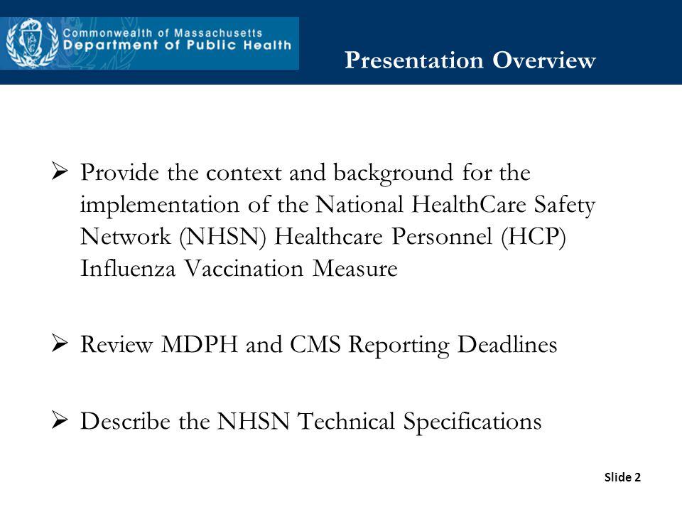 Slide 2 Presentation Overview Provide the context and background for the implementation of the National HealthCare Safety Network (NHSN) Healthcare Pe