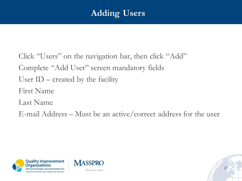 23 Click Users on the navigation bar, then click Add Complete Add User screen mandatory fields User ID – created by the facility First Name Last Name