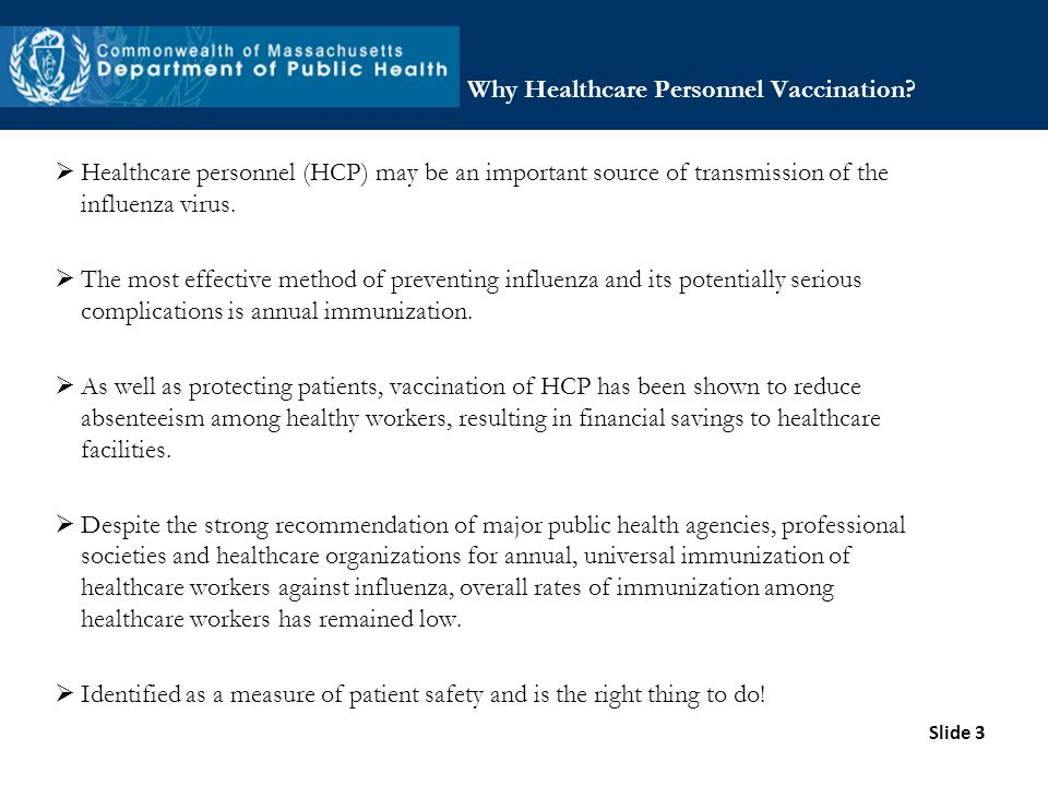 Slide 3 Why Healthcare Personnel Vaccination? Healthcare personnel (HCP) may be an important source of transmission of the influenza virus. The most e
