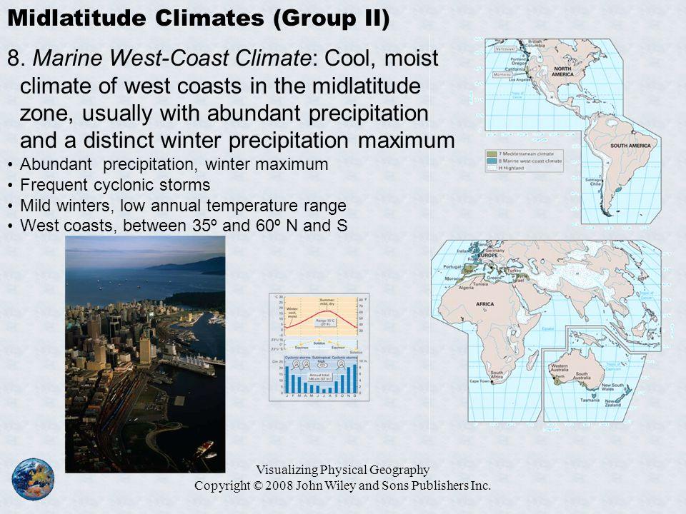 Visualizing Physical Geography Copyright © 2008 John Wiley and Sons Publishers Inc. Midlatitude Climates (Group II) 8. Marine West-Coast Climate: Cool
