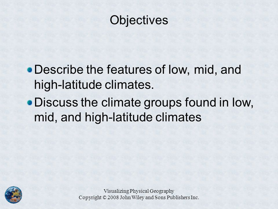 Objectives Describe the features of low, mid, and high-latitude climates. Discuss the climate groups found in low, mid, and high-latitude climates Vis