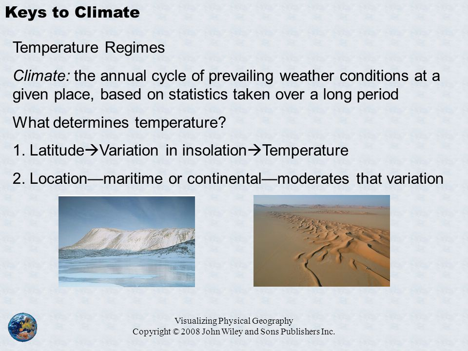 Keys to Climate Temperature Regimes Climate: the annual cycle of prevailing weather conditions at a given place, based on statistics taken over a long