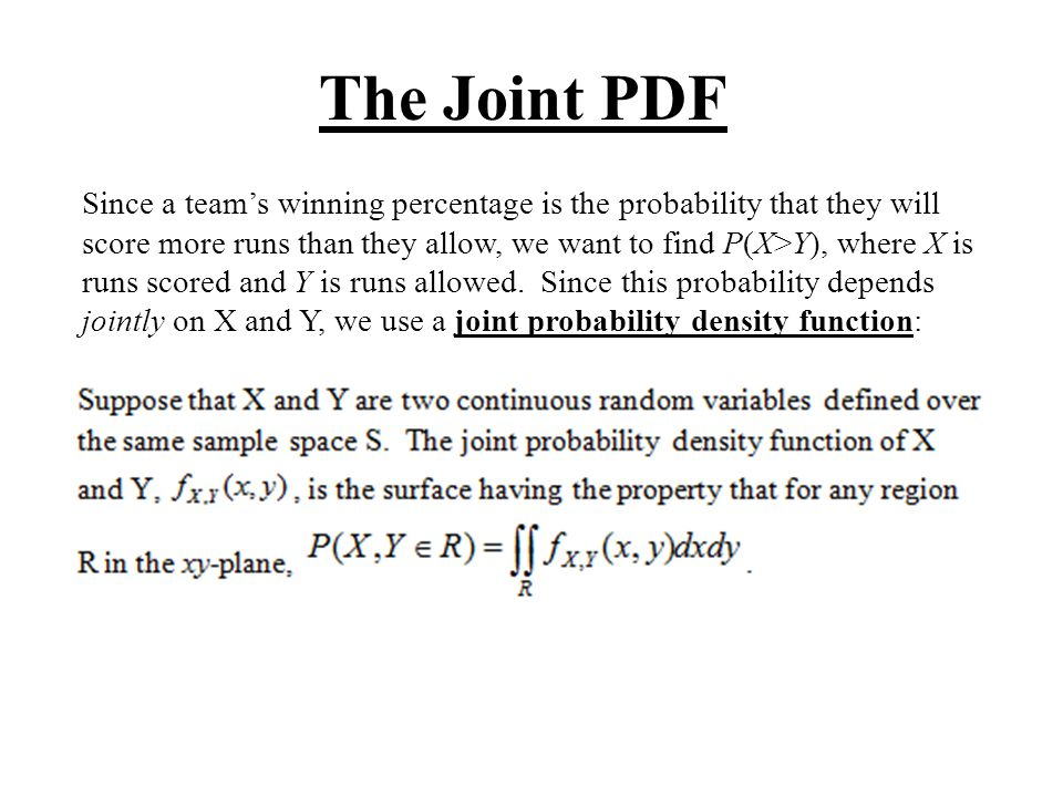 Since a teams winning percentage is the probability that they will score more runs than they allow, we want to find P(X>Y), where X is runs scored and Y is runs allowed.