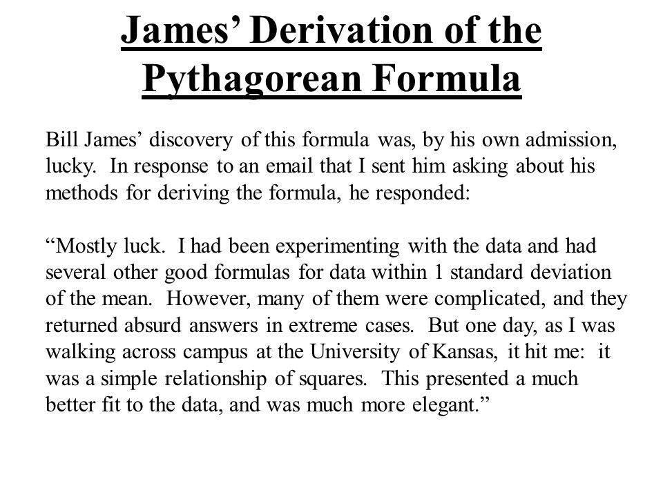 Bill James discovery of this formula was, by his own admission, lucky.
