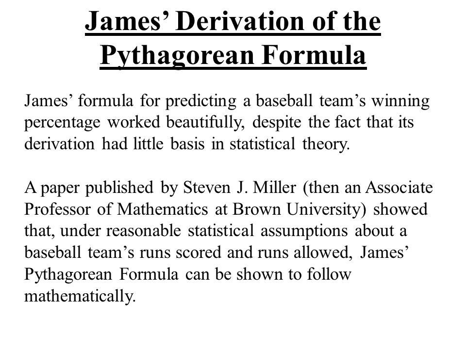 James formula for predicting a baseball teams winning percentage worked beautifully, despite the fact that its derivation had little basis in statisti