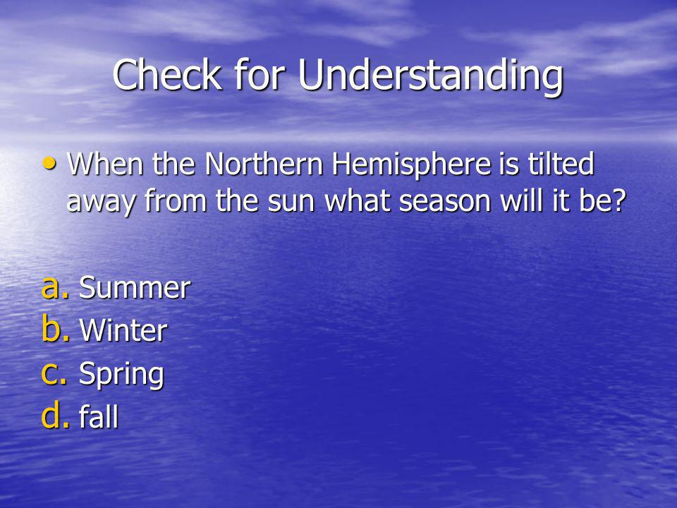 Check for Understanding When the Northern Hemisphere is tilted away from the sun what season will it be? When the Northern Hemisphere is tilted away f