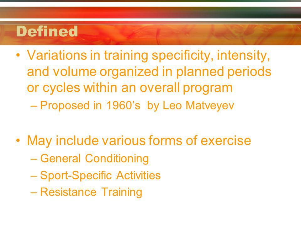 Defined Variations in training specificity, intensity, and volume organized in planned periods or cycles within an overall program –Proposed in 1960s
