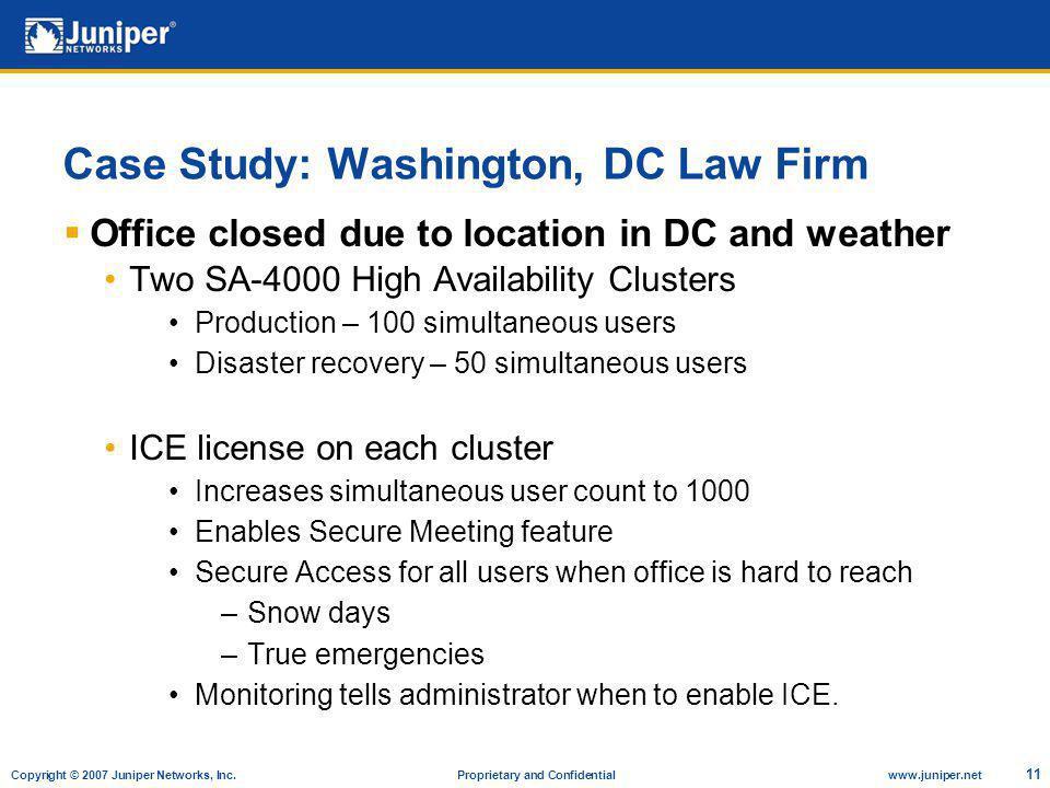 Copyright © 2007 Juniper Networks, Inc. Proprietary and Confidentialwww.juniper.net 11 Case Study: Washington, DC Law Firm Office closed due to locati